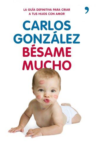 Portada del libro Bésame mucho: Cómo criar a tus hijos con amor de Carlos González