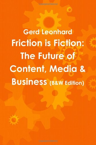 Download Friction is Fiction: The Future of Content, Media & Business (Black & White Edition) PDF