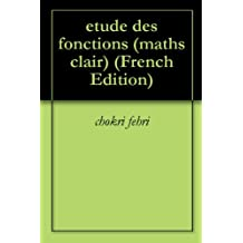 etude des fonctions (maths clair) (French Edition)