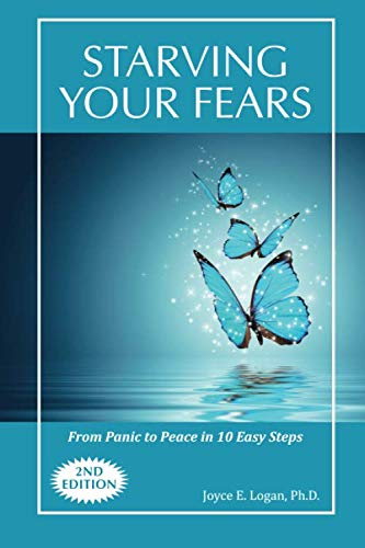Book: Starving Your Fears - From Panic to Peace in 10 Easy Steps by Joyce E Logan
