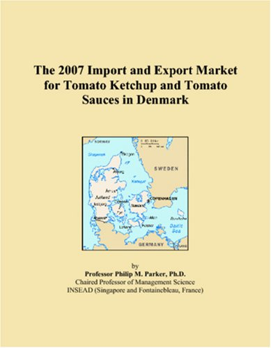 The 2007 Import and Export Market for Tomato Ketchup and Tomato Sauces in Denmark - Denmark Sauce