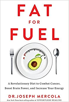 Fat for Fuel: A Revolutionary Diet to Combat Cancer, Boost Brain Power, and Increase Your Energy: Amazon.co.uk: Dr Joseph Mercola: Books