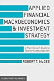 Applied Financial Macroeconomics and Investment Strategy: A Practitioner's Guide to Tactical Asset Allocation (Global Financial Markets)