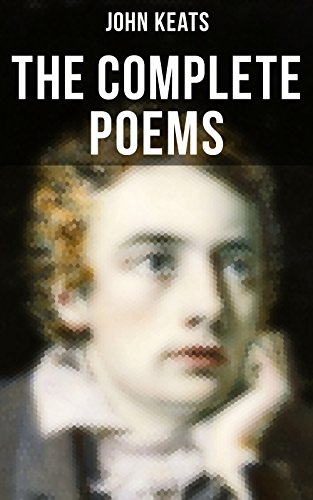 The Complete Poems of John Keats: Ode on a Grecian Urn, Ode to a Nightingale, Hyperion, Endymion, The Eve of St. Agnes, Isabella, Ode to Psyche, Lamia, Sonnets...