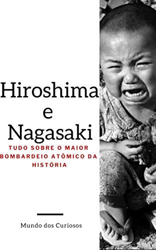 Hiroshima e Nagasaki: Tudo Sobre o Maior Bombardeio Atômico da História