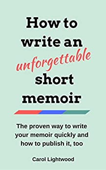 How to Write an Unforgettable Short Memoir by [Lightwood, Carol]