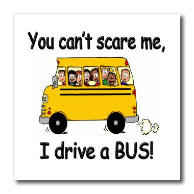 3dRose ht_157372_3 You Cant Scare Me I Drive a Bus. Bus Driver. School Bus Driver-Iron on Heat Transfer Paper for White Material, 10 by 10-Inch (Driver Bus Picture)