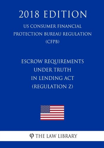 Escrow Requirements Under Truth In Lending Act  Regulation Z   Us Consumer Financial Protection Bureau Regulation   Cfpb   2018 Edition