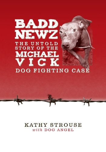 Badd Newz  The Untold Story Of The Michael Vick Dog Fighting Case