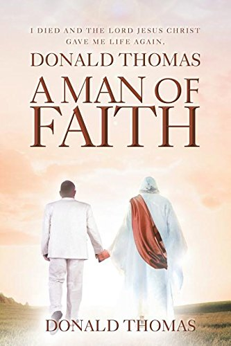 I Died and the Lord Jesus Christ Gave Me Life Again, Donald Thomas: A Man of Faith ()