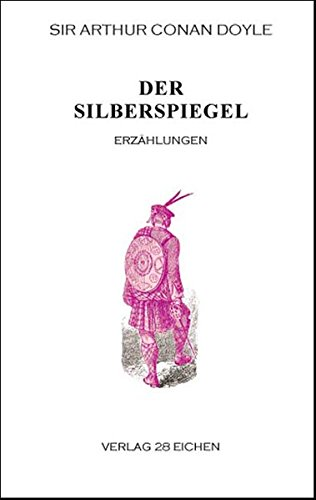 Arthur Conan Doyle: Ausgewählte Werke / Der Silberspiegel: Erzählungen