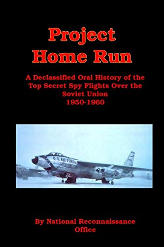 - Project Home Run: A Declassified Oral History of the Top Secret Spy Flights Over the Soviet Union 1950-1960