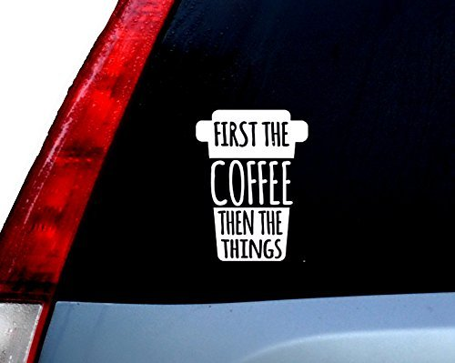 First The Coffee Then The Things Funny Decal Vinyl Sticker|Cars Trucks Vans Walls Laptop| WHITE |5.5 x 4.25 in|CCI720