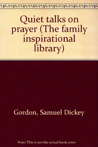 Quiet talks on prayer (The family inspirational library)