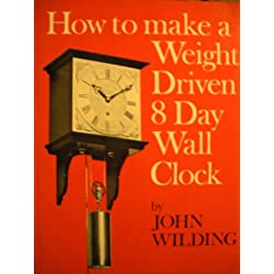 How to Make a Weight-driven 8-day Wall Clock