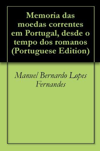 Memoria das moedas correntes em Portugal, desde o tempo dos romanos (Portuguese Edition)