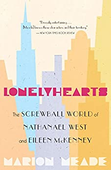 Lonelyhearts: The Screwball World of Nathanael West and Eileen McKenney by [Meade, Marion]