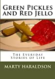 Green Pickles and Red Jello, Marty Haraldson, 1442160381