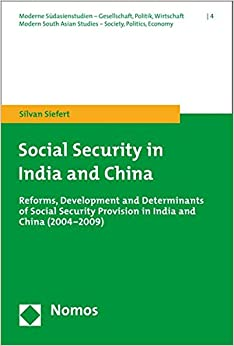 Social Security in India and China: Reforms, Development and Determinants of Social Security Provision in India and China (2004-2009) (Moderne Sudasienstudien / Modern South Asian Studies)