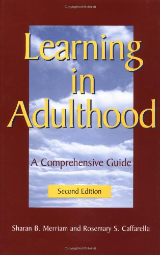 Learning in Adulthood: A Comprehensive Guide (Jossey Bass Higher & Adult Education Series)
