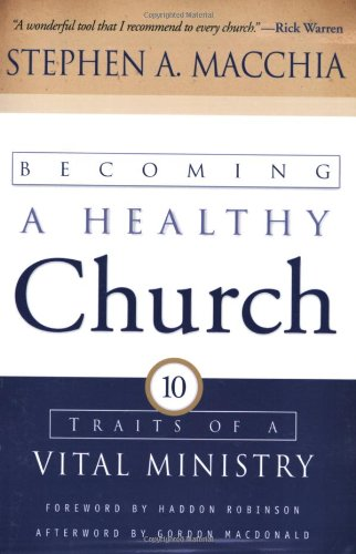 Read Online Becoming a Healthy Church: Ten Traits of a Vital Ministry ebook
