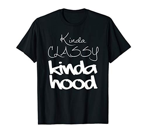 Kinda Classy Kinda Hood Shirt Cute Womens Funny T-Shirt (A Little Classy A Little Hood Shirt)