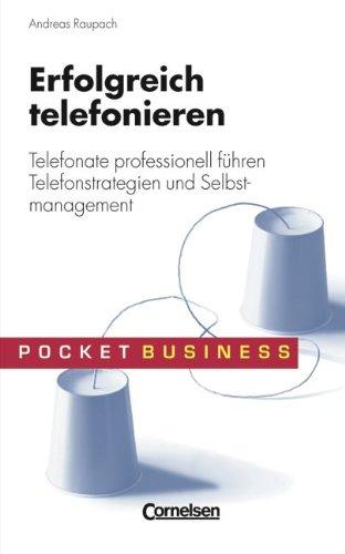 Pocket Business: Erfolgreich telefonieren: Telefonate professionell führen