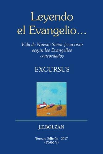 Leyendo el Evangelio... (TOMO V): Excursus (Vida de Nuestro Senor Jesucristo segun los Evangelios concordados) (Volume 5) (Spanish Edition) (El Evangelio De Maria Magdalena)