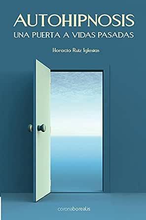 Autohipnosis: una puerta a vidas pasadas eBook: Iglesias, Horacio Ruiz: Amazon.es: Tienda Kindle