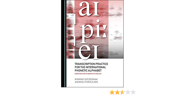 Transcription Practice For The International Phonetic Alphabet Konrad Szczeniak Andrzej Porzuczek 9781527543416 Amazon Com Books