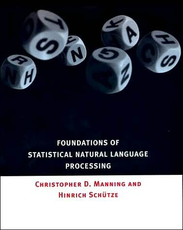 Foundations of Statistical Natural Language Processing by Christopher D. Manning, Hinrich Schuetze 1st (first) Edition [Hardcover(1999)]