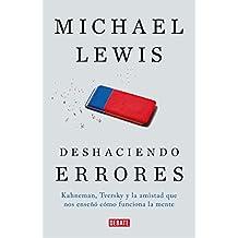 Deshaciendo errores: Kahneman, Tversky y la amistad que nos enseño como funciona la mente