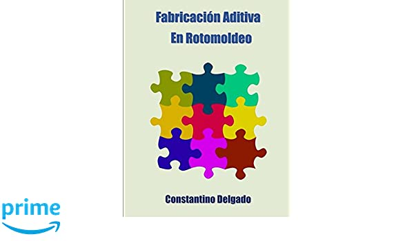 Fabricación Aditiva En Rotomoldeo: Amazon.es: Ing Constantino Delgado: Libros