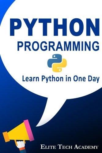 E.B.O.O.K Python Programming for Beginners: Learn Python in One Day (Python, Python for dummies, Python Crash<br />[W.O.R.D]