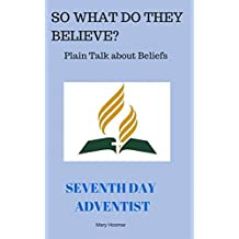 Seventh Day Adventist (So What Do They Believe? Plain Talk About Beliefs Book 7)