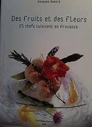 Des fruits et des fleurs - 25 chefs cuisinent en Provence
