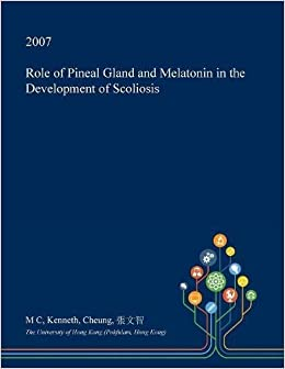 Role of Pineal Gland and Melatonin in the Development of Scoliosis: 9781374663589: Amazon.com: Books