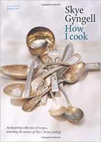 how i cook by skye gyngell 2010 aa books