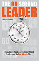 The 60 Second Leader: Everything You Need to Know about Leadership, in One Minute Bites: Everything You Need to Know About Leadership, in 60 Second Bites