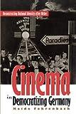 Cinema in Democratizing Germany: Reconstructing National Identity After Hitler