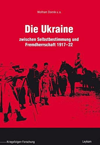 Die Ukraine: zwischen Selbstbestimmung und Fremdherrschaft 1917 - 22