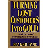 Turning Lost Customers into Gold : And the Art of Achieving Zero Defections, Cannie, Joan K., 0814451101