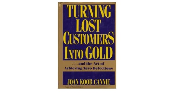 Turning lost customers into gold: --and the art of achieving zero defections