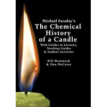 Michael Faraday's The Chemical History of a Candle: With Guides to Lectures, Teaching Guides & Student Activities