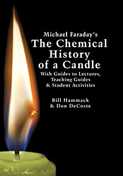 Michael Faraday's The Chemical History of a Candle: With Guides to Lectures, Teaching Guides & Student Activities by [Hammack, Bill, DeCoste, Don]