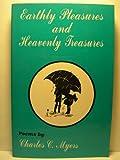 Earthly Pleasures and Heavenly Treasures, Charles C. Myers, 0923568050