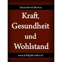 Kraft, Gesundheit und Wohlstand (Erfolgsklassiker) (German Edition)