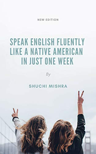 Speak English Fluently Like a Native American in Just One Week: The Secret To Sounding Like An American In One Week For Busy People: Easy Tips That Will ... Like A Native American: (English Edition)