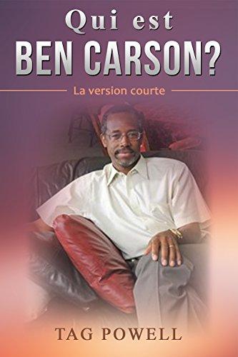 Qui est Ben Carson? La version courte - Who Is Ben Carson? The Short Version (Who Is Bios t. 5) (French Edition)