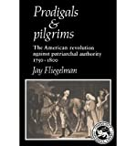 img - for [(Prodigals and Pilgrims: The American Revolution Against Patriarchal Authority 1750 - 1800)] [Author: Jay Fliegelman] published on (November, 2003) book / textbook / text book